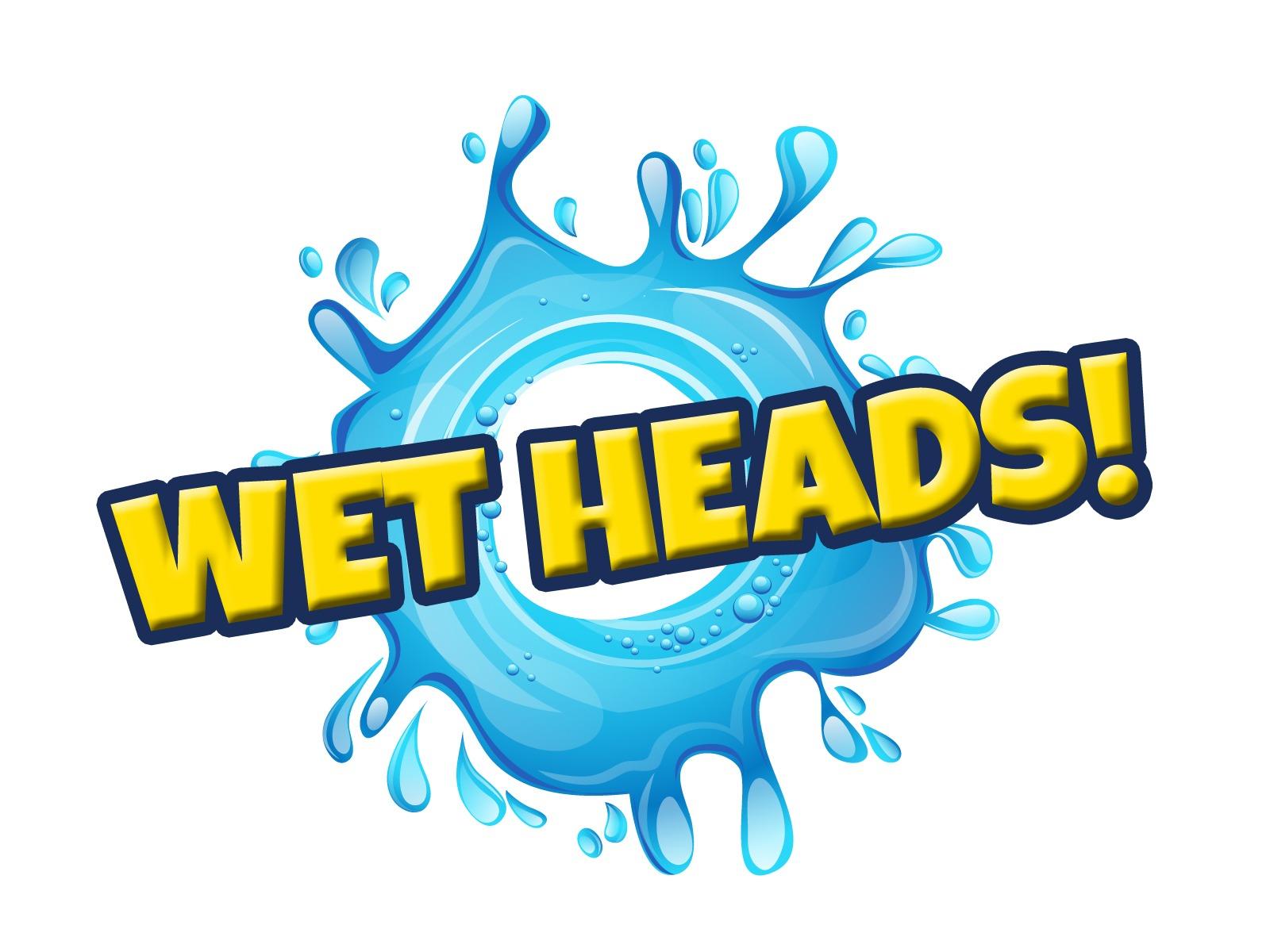 Wet Heads