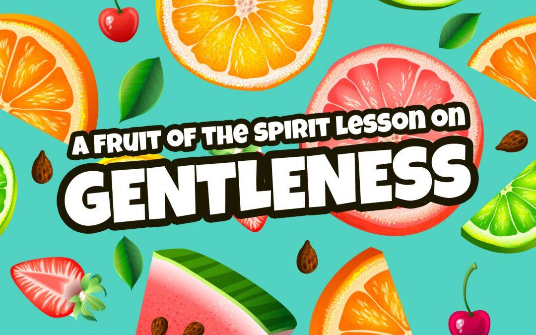 'Gentleness' Fruit of the Spirit Childrens Lesson (Galatians 6)