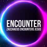 'Zacchaeus Encounters Jesus' Childrens Lesson