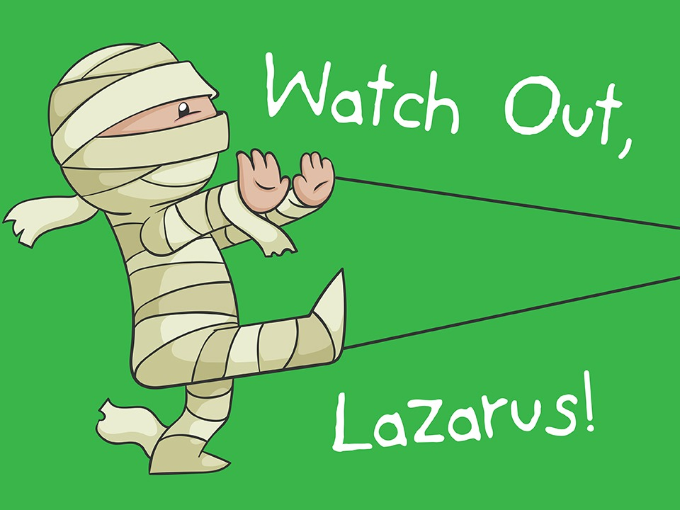 Watch Out, Lazarus!