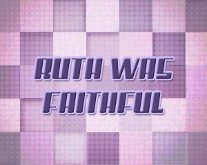 Click here for the 'Ruth was Faithful' Powerpoint image