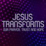 'Jesus Transforms our Prayer, Trust and Hope' Childrens Lesson