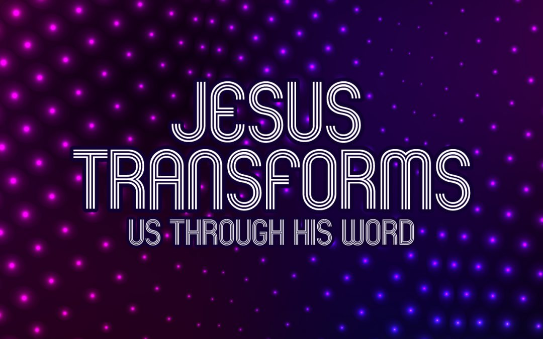 'Jesus Transforms us Through His Word' Childrens Lesson
