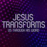 'Jesus Transforms us Through His Word' Childrens Lesson