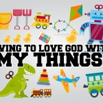 Click here for the 'Living to Love God with my Things' Lesson Powerpoint image