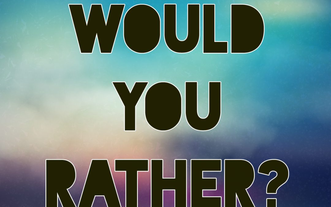 Would you rather question