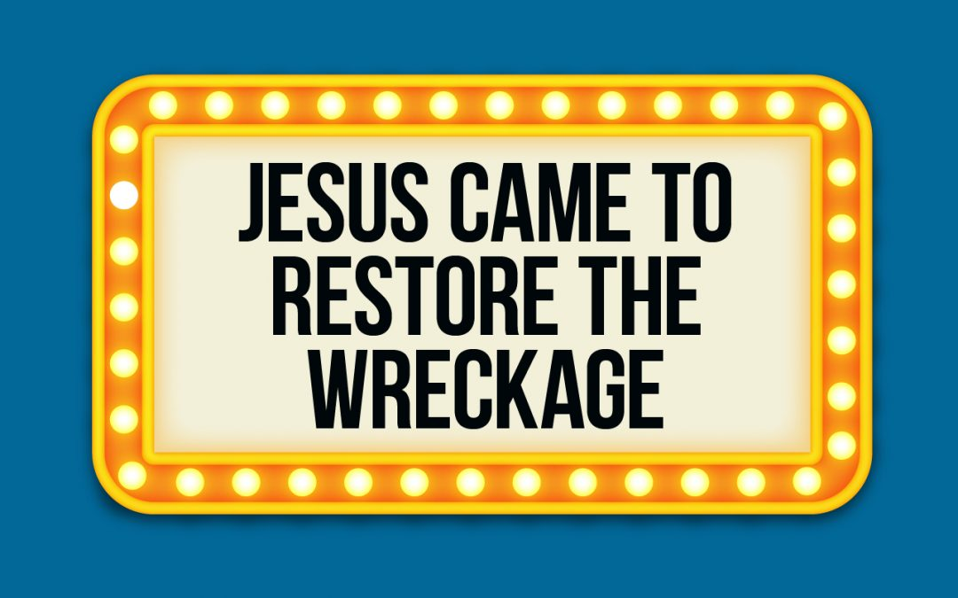 'Jesus Came to Restore the Wreckage' Children's Lesson