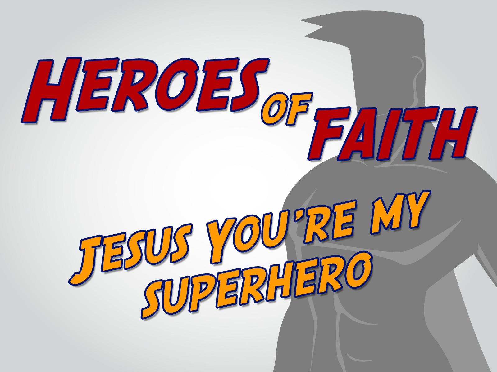 jesus you re my superhero childrens lesson ministryark