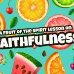 'Faithfulness' Fruit of the Spirit Childrens Lesson