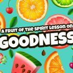 'Goodness' Fruit of the Spirit Childrens Lesson