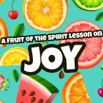 'Joy' Fruit of the Spirit Childrens Lesson