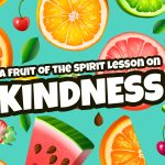 'Kindness' Fruit of the Spirit Childrens Lesson