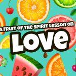 'Love' Fruit of the Spirit Childrens Lesson