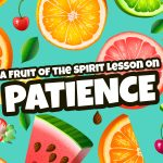'Patience' Fruit of the Spirit Childrens Lesson