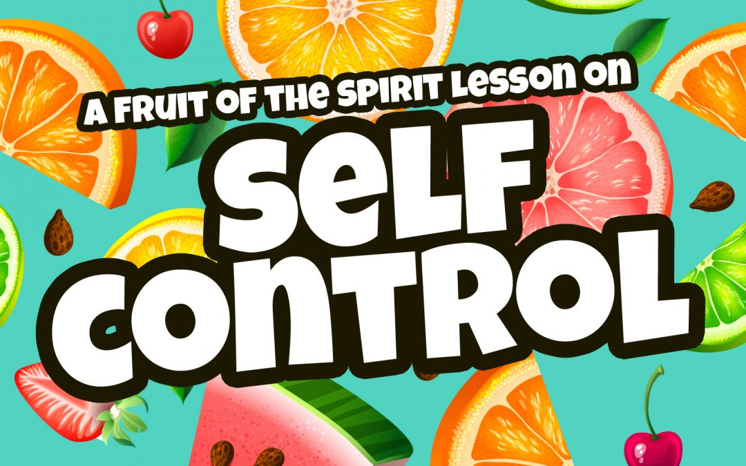 'Self Control' Fruit of the Spirit Childrens Lesson