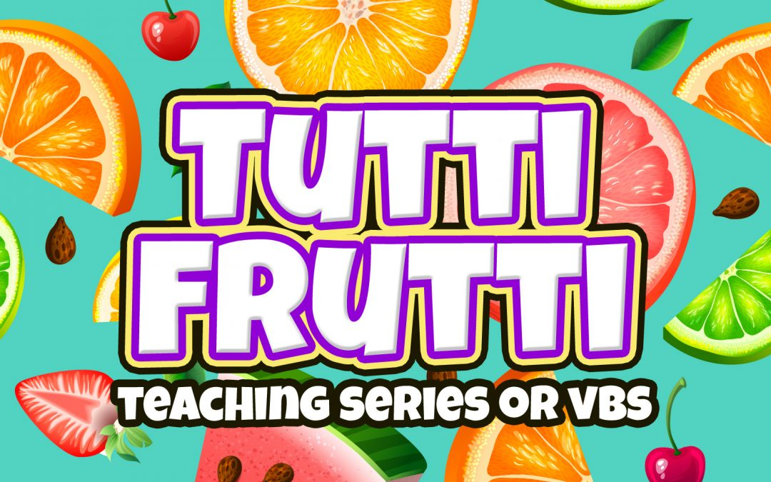 'Tutti Frutti' Teaching Series or Free VBS