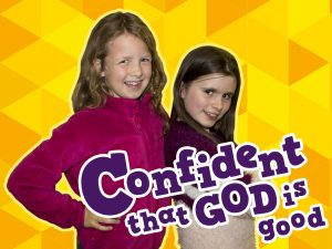 Click here for the 'Confident God is Good' Powerpoint