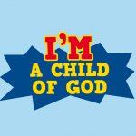 'I'm a Child of God' Childrens Lesson