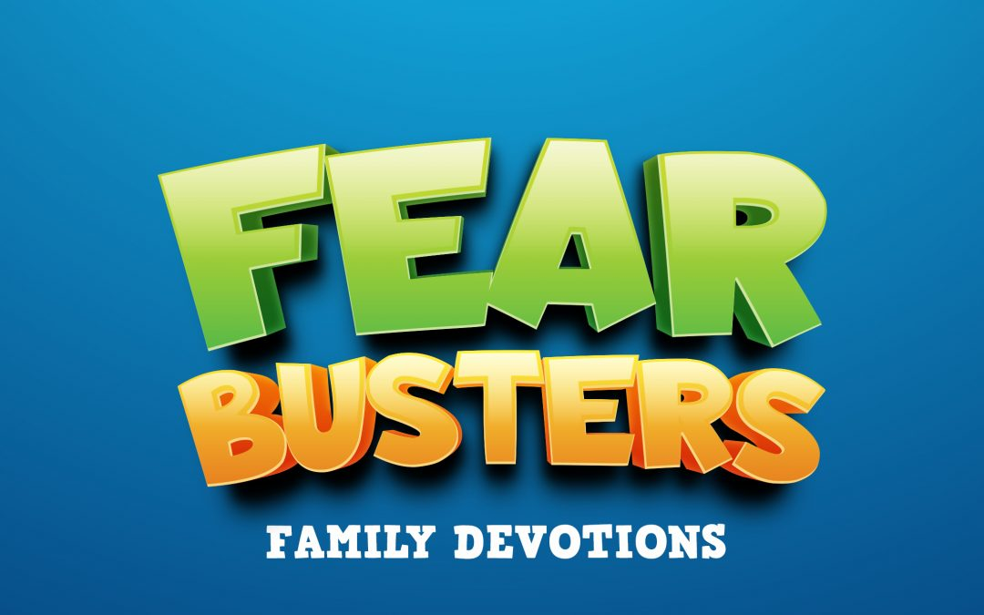 'Fear Busters' Family Devotions