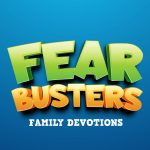 'Fear Busters' Family Devotions